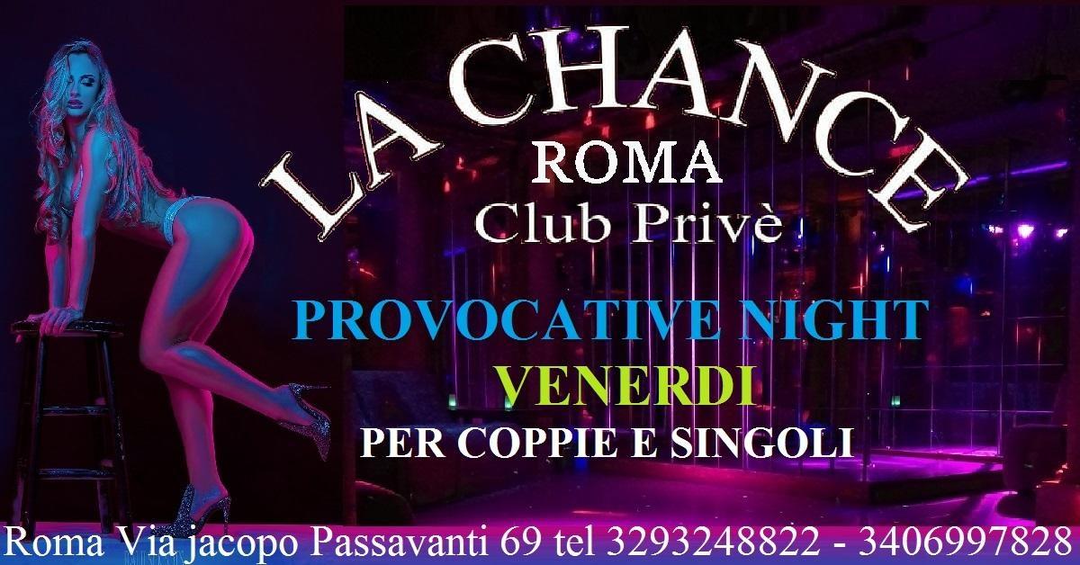 PROVOCATIVE NIGHT VENERDI PER COPPIE E SINGOLI - La Chance a , Roma, Club Privè, Scambisti