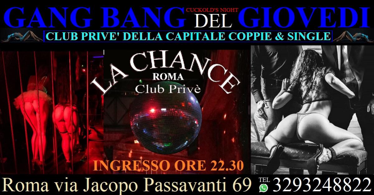 GANG BANG DEL GIOVEDI - La Chance a , Roma, Club Privè, Scambisti