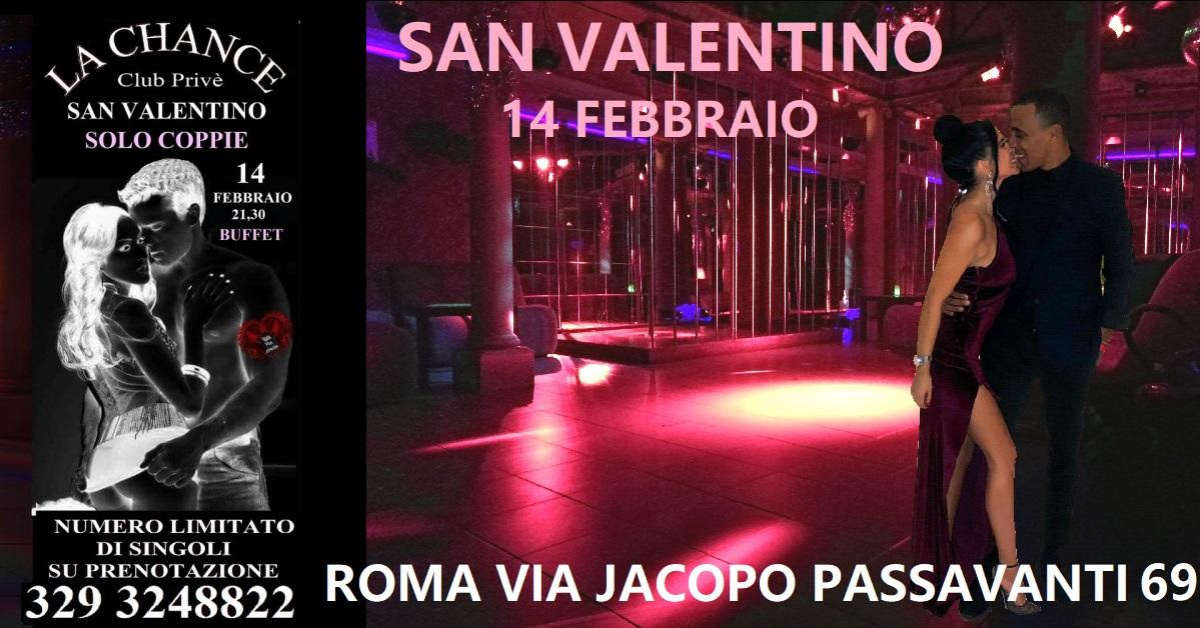 SAN VALENTINO - La Chance a , Roma, Club Privè, Scambisti